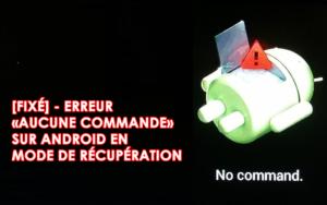 [FIXÉ] - Erreur «Aucune commande» sur Android en mode de récupération