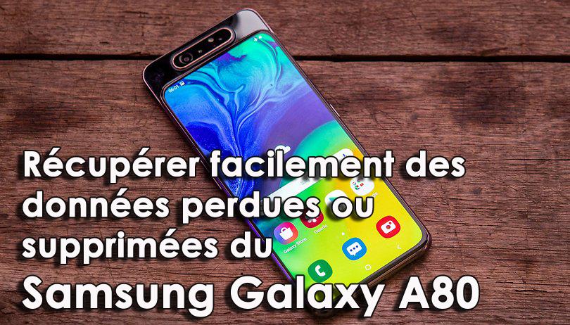 récupérer facilement des données perdues ou supprimées du Samsung Galaxy A80