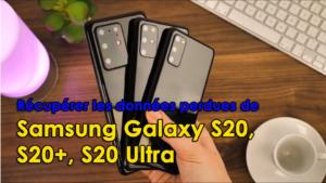 4 façons de récupérer les données perdues de Samsung Galaxy S20/S20+/S20 Ultra