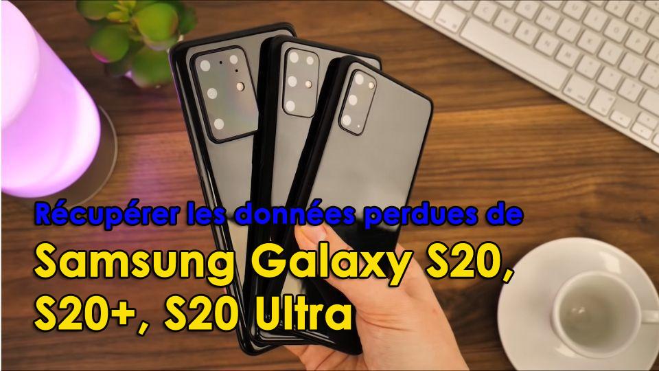 récupérer les données perdues de Samsung Galaxy S20 / S20 + / S20 Ultra