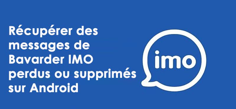 Récupérer des messages de Bavarder IMO perdus ou supprimés sur Android