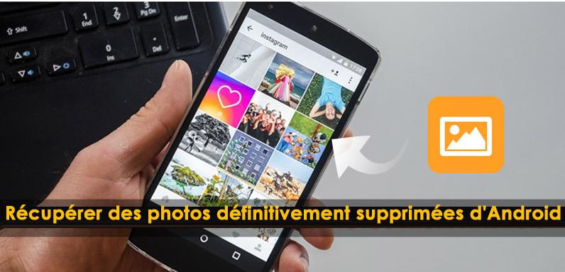 Comment récupérer des photos définitivement supprimées d'Android (2018 Mise à jour)