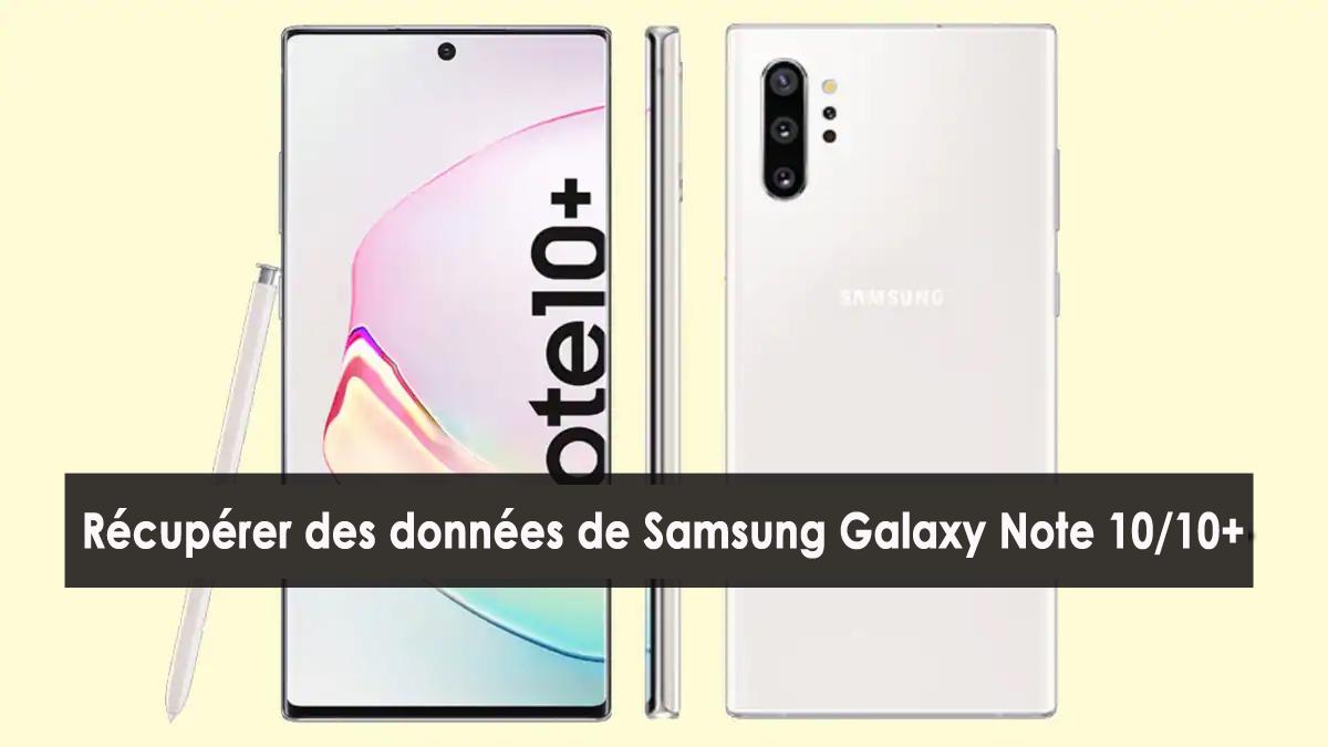 récupérer des données perdues ou supprimées de Samsung Galaxy Note 10/10+