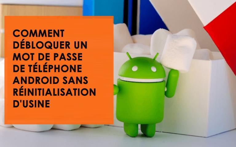 Comment débloquer un mot de passe de téléphone Android sans réinitialisation d'usine