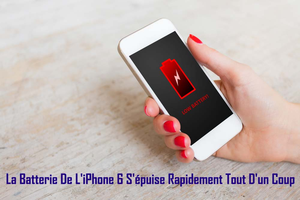 [17 Voies] Fixer La Batterie De L'iPhone 6 S'épuise Rapidement Tout D'un Coup