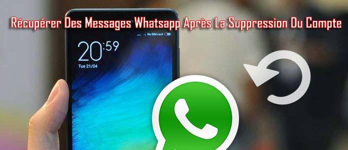 Comment Faire Pour Récupérer Les Messages Supprimés Whatsapp Après Avoir Supprimé Compte