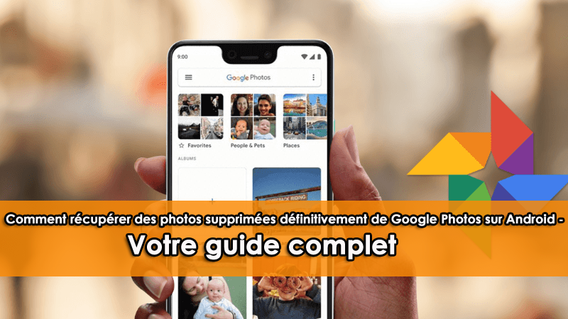 Comment récupérer des photos supprimées définitivement de Google Photos sur Android