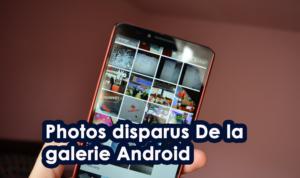 Photos disparus De la galerie Android