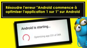 """[Fixé] - 6 façons de résoudre l'erreur """"Android commence à optimiser l'application 1 sur 1"""" sur Android"""