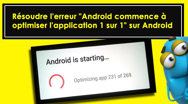 """résoudre l'erreur """"Android commence à optimiser l'application 1 sur 1"""" sur Android"""
